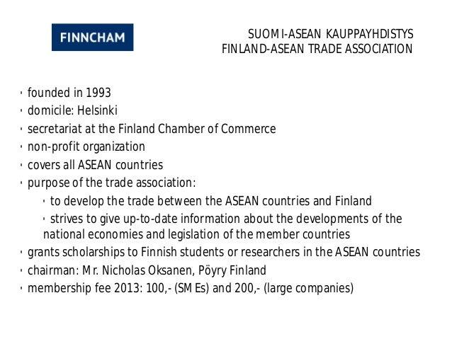 SUOMI-ASEAN KAUPPAYHDISTYS FINLAND-ASEAN TRADE ASSOCIATION • founded in 1993 • domicile: Helsinki • secretariat at the Fin...