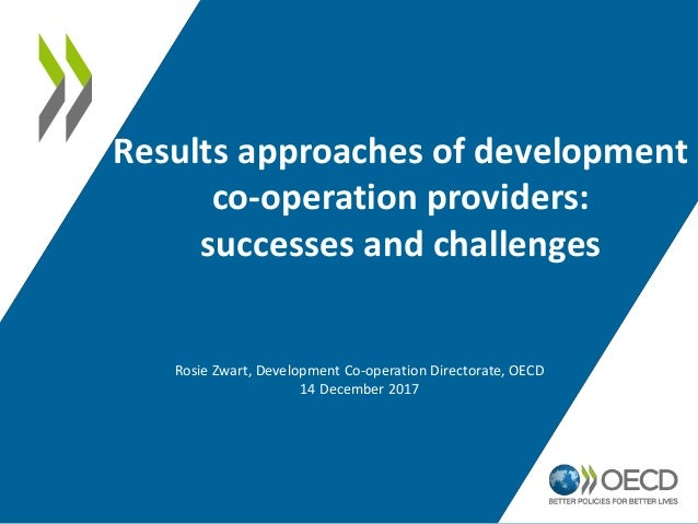 Results approaches of development co-operation providers: successes and challenges Rosie Zwart, Development Co-operation D...