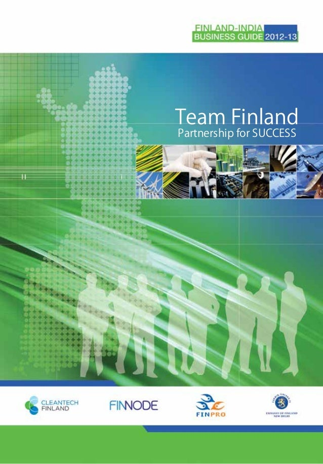 Team FinlandPartnership for SUCCESS  FINLAND-INDIA BUSINESS GUIDE 2012-13 l 1