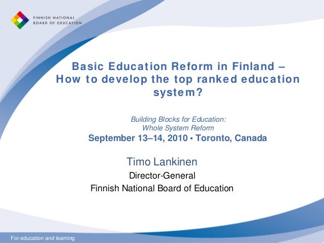 For education and learningFor education and learning Basic Education Reform in Finland – How to develop the top ranked edu...