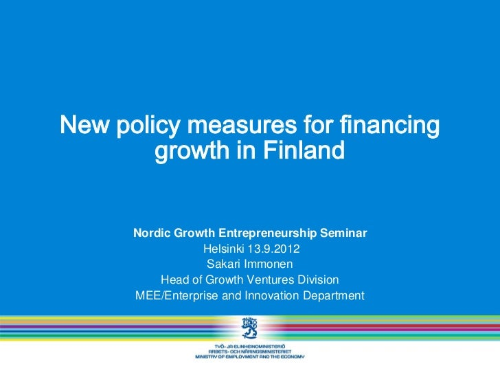 New policy measures for financing        growth in Finland      Nordic Growth Entrepreneurship Seminar                 Hel...