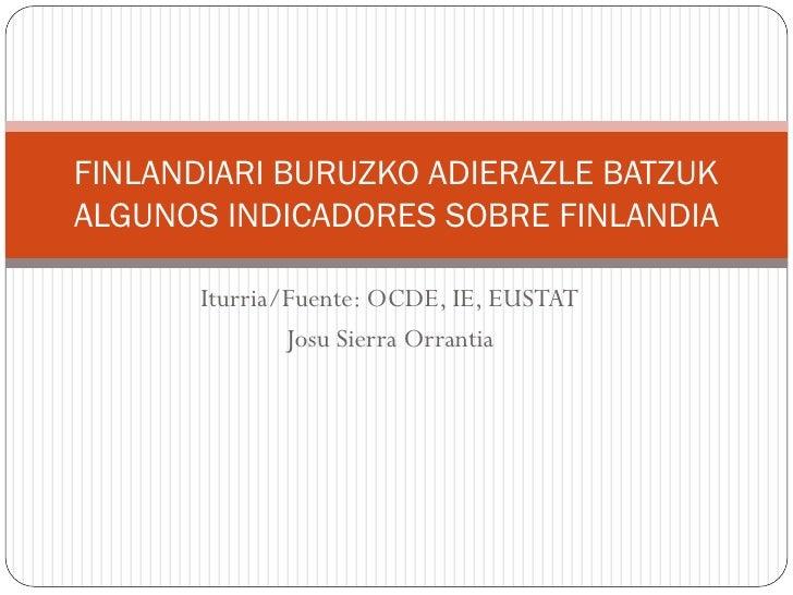 FINLANDIARI BURUZKO ADIERAZLE BATZUK ALGUNOS INDICADORES SOBRE FINLANDIA         Iturria/Fuente: OCDE, IE, EUSTAT         ...