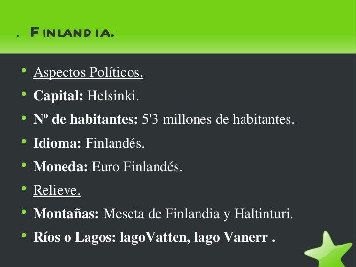.  Finlandia. <ul><li>Aspectos Políticos. </li></ul><ul><li>Capital:  Helsinki. </li></ul><ul><li>Nº de habitantes:  5'3 m...