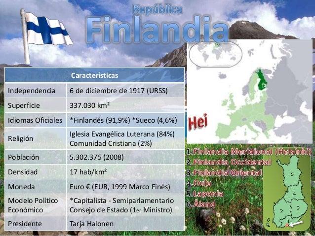 Características Independencia  6 de diciembre de 1917 (URSS)  Superficie  337.030 km²  Idiomas Oficiales *Finlandés (91,9%...