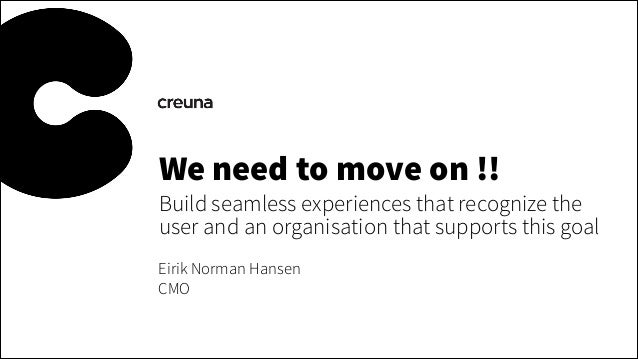 We need to move on !!  Build seamless experiences that recognize the user and an organisation that supports this goal Eiri...