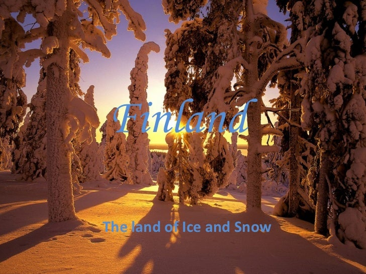 Finland The land of Ice and Snow