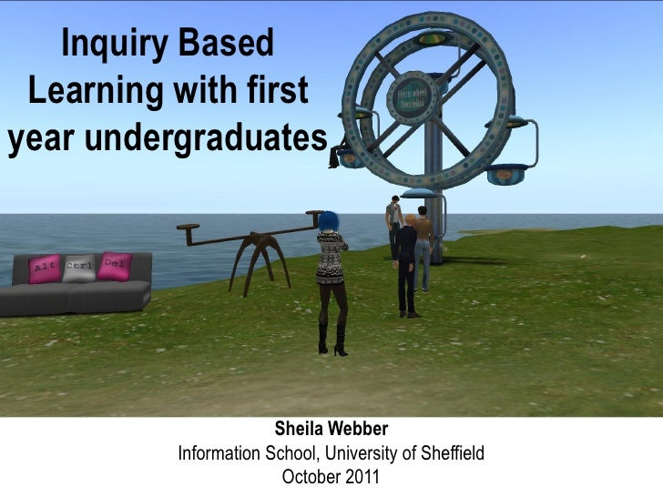 Inquiry Based Learning with firstyear undergraduates                       Sheila Webber          Information School, Univ...