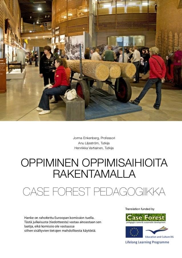 Jorma Enkenberg, Professori Anu Liljeström, Tutkija Henriikka Vartiainen, Tutkija  OPPIMINEN OPPIMISAIHIOITA RAKENTAMALLA ...