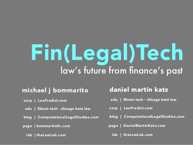 law's future from finance's past Fin(Legal)Tech daniel martin katzdaniel martin katz blog | ComputationalLegalStudies.com c...