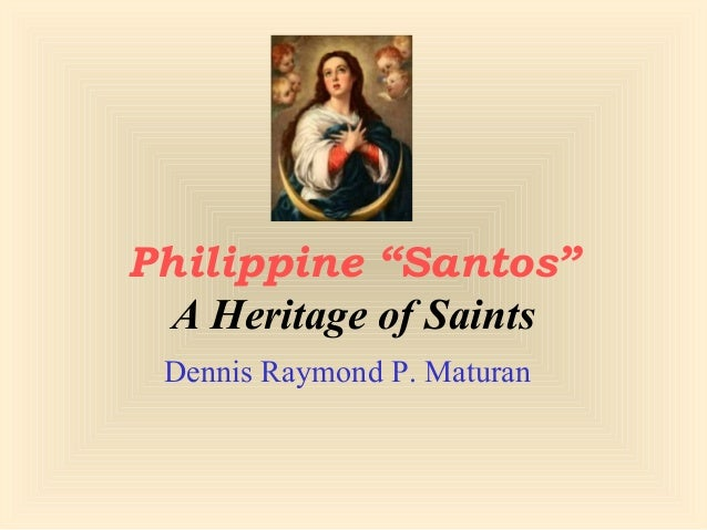 "Philippine ""Santos"" A Heritage of Saints Dennis Raymond P. Maturan"