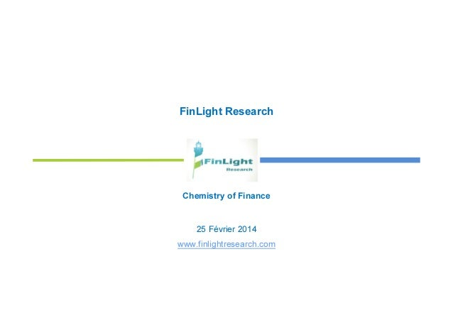 FinLight Research Chemistry of Finance 25 Février 2014 www.finlightresearch.com