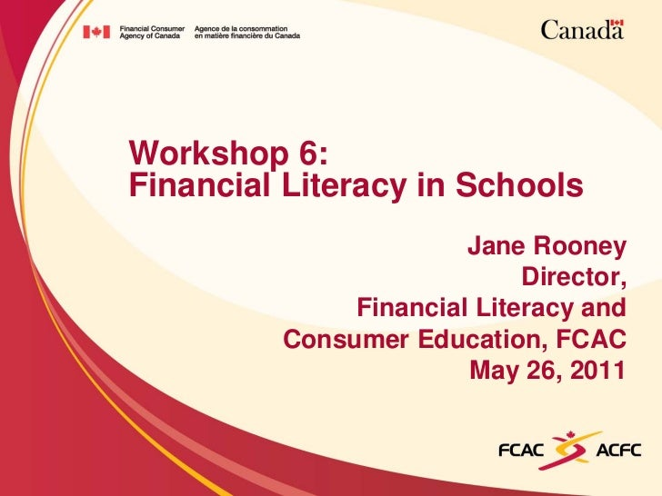 Workshop 6:Financial Literacy in Schools                       Jane Rooney                            Director,           ...