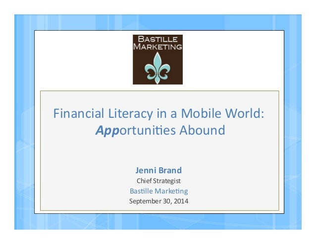 Financial  Literacy  in  a  Mobile  World:  Apportuni4es  Abound  Jenni  Brand  Chief  Strategist  Bas4lle  Marke4ng  Sept...