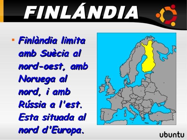 FINLÁNDIA    Finlàndia limita    amb Suècia al    nord-oest, amb    Noruega al    nord, i amb    Rússia a lest.    Esta s...