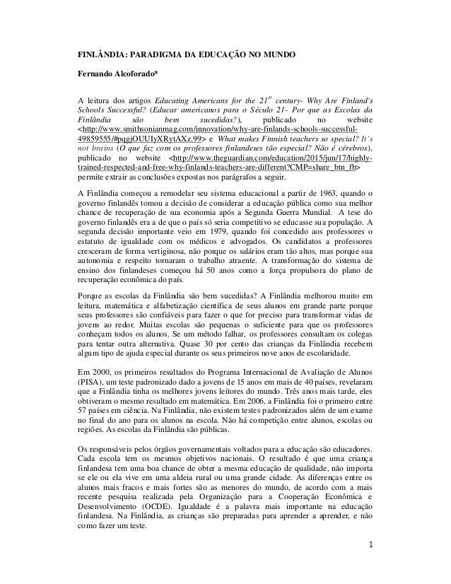 1 FINLÂNDIA: PARADIGMA DA EDUCAÇÃO NO MUNDO Fernando Alcoforado* A leitura dos artigos Educating Americans for the 21st ce...