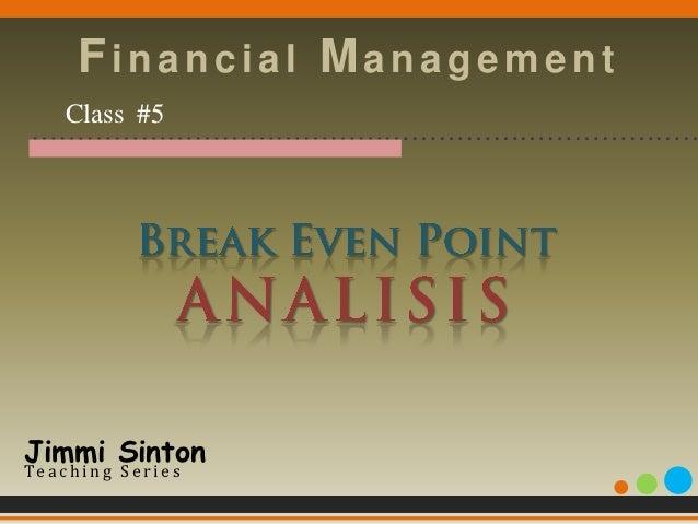 Financial Management  Class #5 …………………………………………………………………Jimmi SintonTe a c h i n g S e r i e s