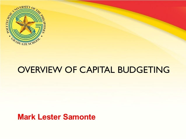 OVERVIEW OF CAPITAL BUDGETING  Mark Lester Samonte