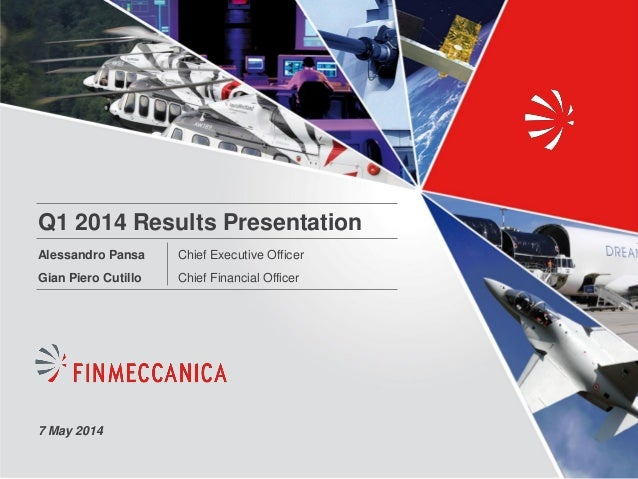 Q1 2014 Results Presentation Chief Executive Officer Chief Financial Officer Alessandro Pansa Gian Piero Cutillo 7 May 2014