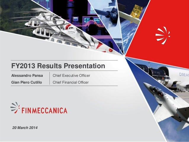 FY2013 Results Presentation Chief Executive Officer Chief Financial Officer Alessandro Pansa Gian Piero Cutillo 20 March 2...