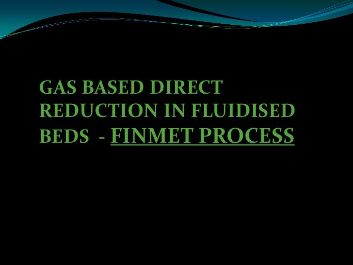 GAS BASED DIRECT REDUCTION IN FLUIDISED BEDS  - FINMET PROCESS<br />