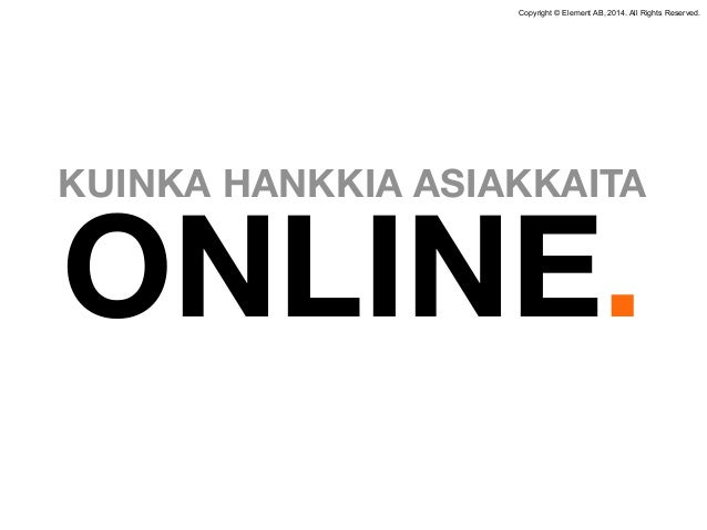 KUINKA HANKKIA ASIAKKAITA ONLINE.  Copyright © Element AB, 2014. All Rights Reserved.