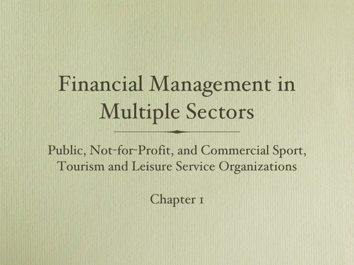 Financial Management in Multiple Sectors <ul><li>Public, Not-for-Profit, and Commercial Sport, Tourism and Leisure Service...