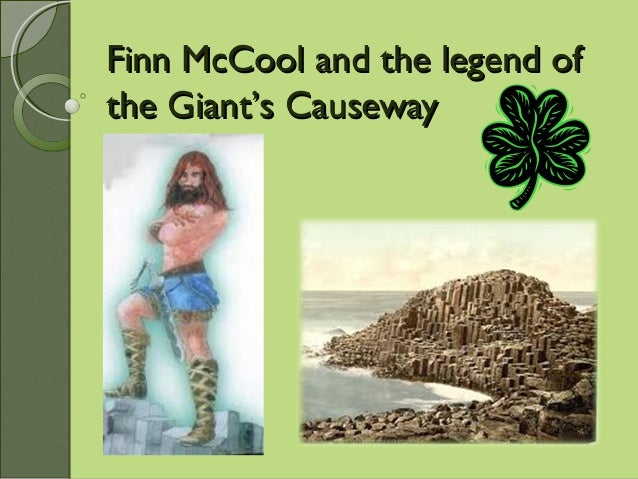 Finn McCool and the legend ofFinn McCool and the legend of the Giantthe Giant''s Causeways Causeway