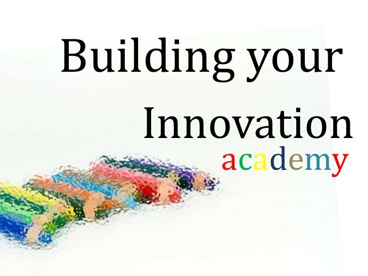 Building your   Innovation       academy