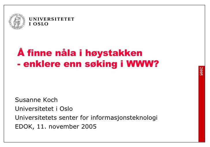 Å finne nåla i høystakken  - enklere enn søking i WWW? Susanne Koch Universitetet i Oslo Universitetets senter for informa...