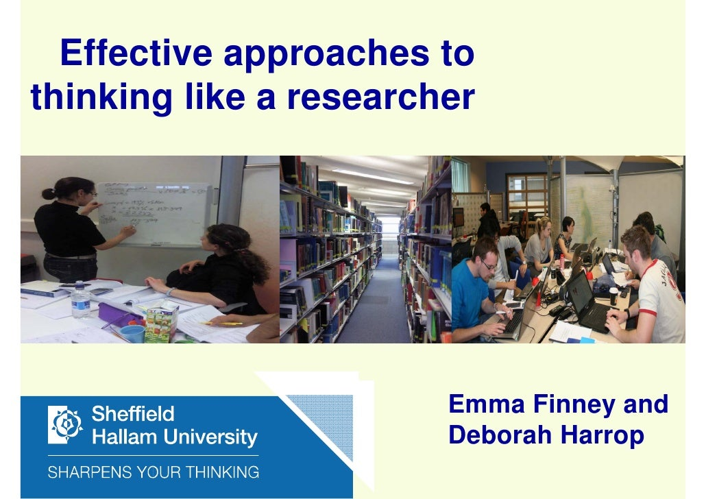 Effective approaches tothinking like a researcher                        Emma Finney and                        Deborah Ha...