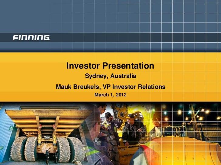 Investor Presentation         Sydney, AustraliaMauk Breukels, VP Investor Relations            March 1, 2012