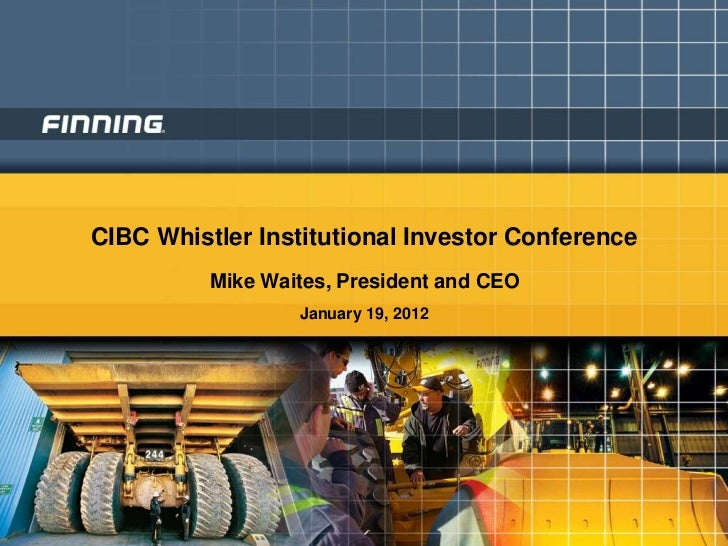 CIBC Whistler Institutional Investor Conference          Mike Waites, President and CEO                  January 19, 2012