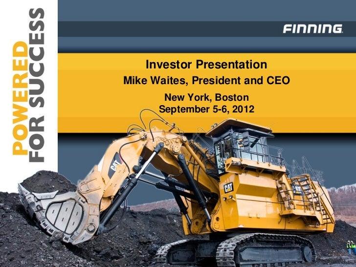 Investor PresentationMike Waites, President and CEO       New York, Boston      September 5-6, 2012