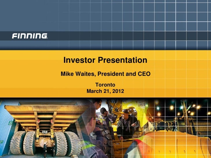 Investor PresentationMike Waites, President and CEO           Toronto        March 21, 2012