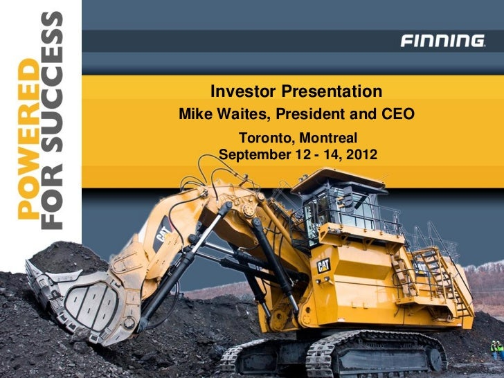 Investor PresentationMike Waites, President and CEO       Toronto, Montreal     September 12 - 14, 2012