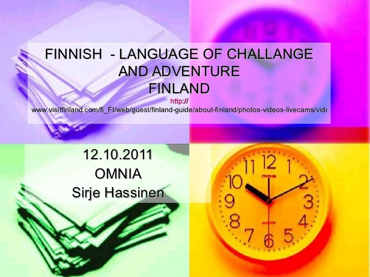 FINNISH  - LANGUAGE OF CHALLANGE AND ADVENTURE FINLAND http:// www.visitfinland.com/fi_FI/web/guest/finland-guide/about-fi...