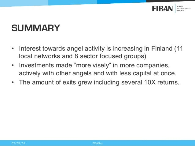 SUMMARY • Interest towards angel activity is increasing in Finland (11 local networks and 8 sector focused groups) • Inv...