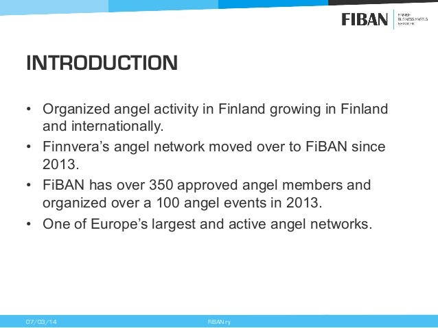 INTRODUCTION • Organized angel activity in Finland growing in Finland and internationally. • Finnvera's angel network mo...