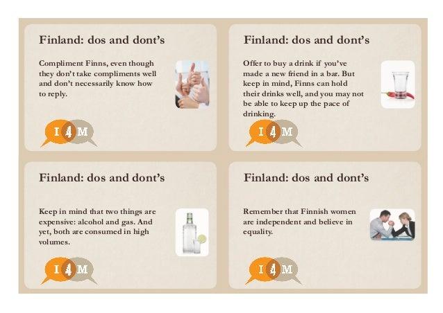 Finland: dos and dont's Finland: dos and dont's Finland: dos and dont's Finland: dos and dont's Compliment Finns, even tho...