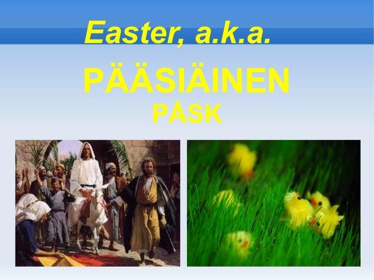 Easter, a.k.a.PÄÄSIÄINEN     PÅSK