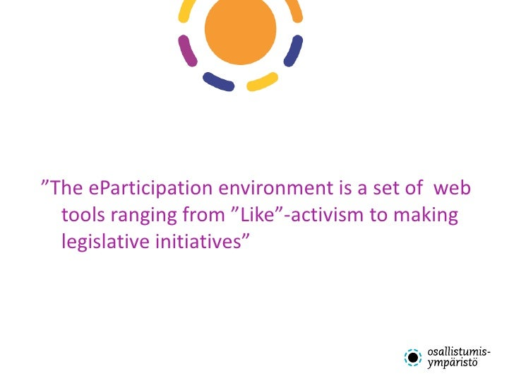 """<ul><li>"""" The eParticipation environment is a set of  web tools ranging from """"Like""""-activism to making legislative initiat..."""