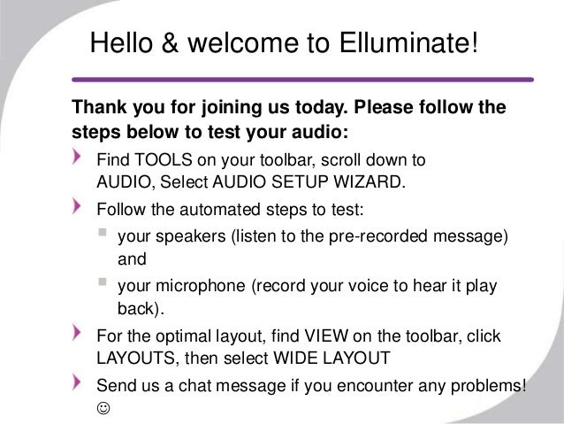 Hello & welcome to Elluminate!Thank you for joining us today. Please follow thesteps below to test your audio:  Find TOOLS...