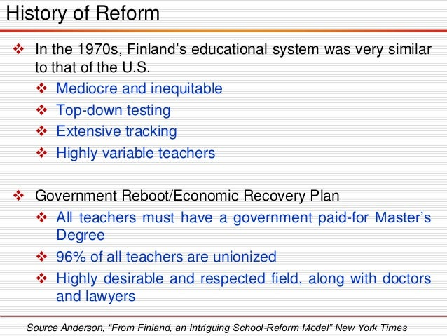  In the 1970s, Finland's educational system was very similar to that of the U.S.  Mediocre and inequitable  Top-down te...