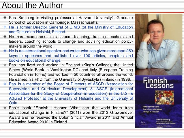 About the Author  Pasi Sahlberg is visiting professor at Harvard University's Graduate School of Education in Cambridge, ...