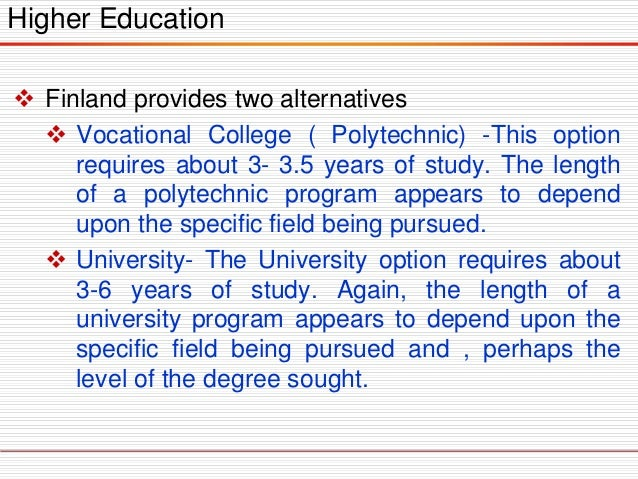 Higher Education  Finland provides two alternatives  Vocational College ( Polytechnic) -This option requires about 3- 3....