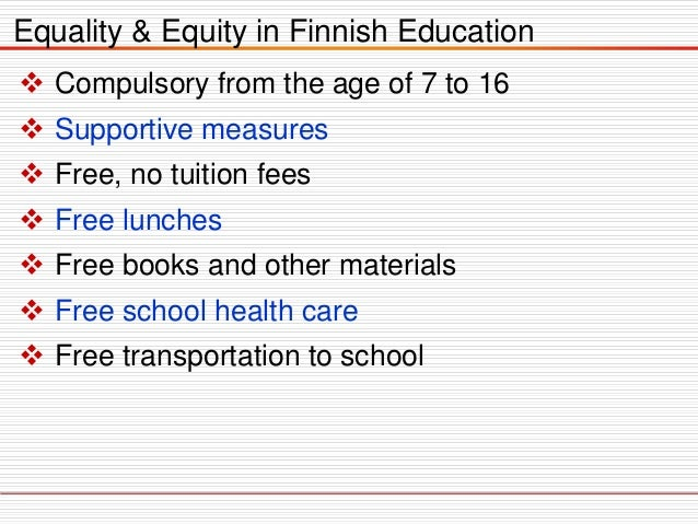  Compulsory from the age of 7 to 16  Supportive measures  Free, no tuition fees  Free lunches  Free books and other m...