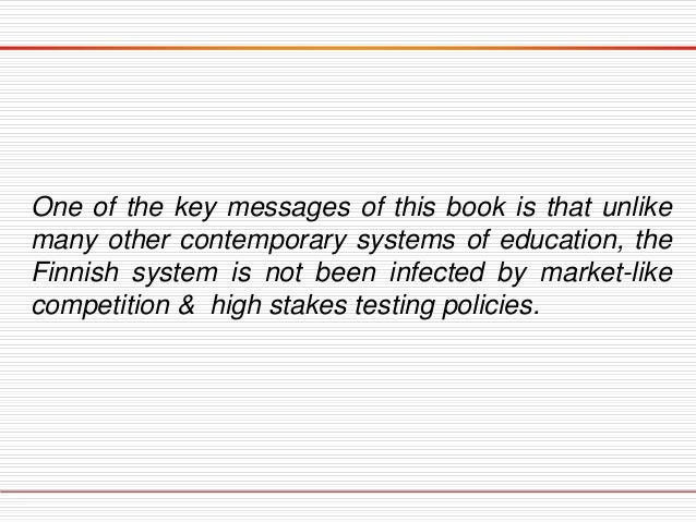 One of the key messages of this book is that unlike many other contemporary systems of education, the Finnish system is no...