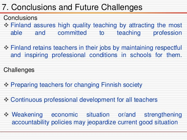 To Summarize this section  Teachers in Finland teach for less hours than most other countries  This provides them time t...