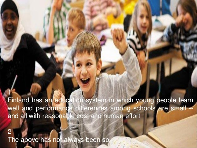 8 In Finland, teachers teach less and students spend less time studying both in and out of school than their peers in othe...