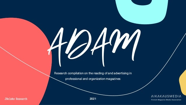 ADAM – Aikakausmedian tutkimus ammatti- ja järjestömedioille Lukija- ja Noting scoretutkimus 2021 ADAM Research compilatio...
